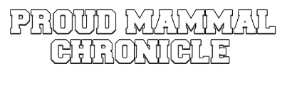 Proud Mammal Chronicle-News, Reviews, and Behind the Scenes at Proud Mammal